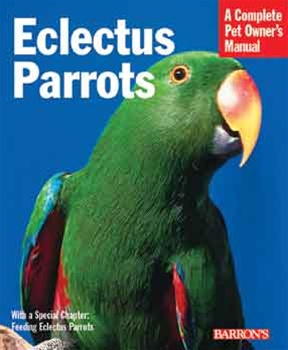 Eclectus: A Complete Owners Manual