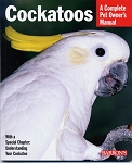 Cockatoos -- A Complete Pet Owner's Manual Series